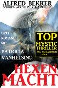 ebook: Hexenmacht (Drei Romane mit Patricia Vanhelsing)