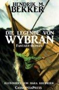 ebook: Die Legende von Wybran (Gesamtausgabe)