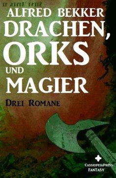 eBook: Drachen, Orks und Magier (Drei Fantasy Romane in einem Band)