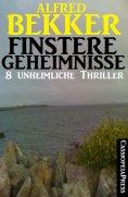 eBook: Finstere Geheimnisse - 8 unheimliche Thriller