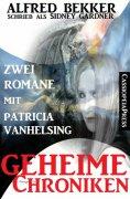 eBook: Geheime Chroniken (Zwei Romane mit Patricia Vanhelsing)