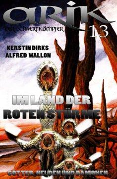 ebook: Arik der Schwertkämpfer 13: Im Land der Roten Stürme