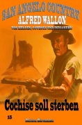 eBook: Cochise soll sterben (San Angelo Country) Band 15