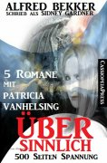 eBook: Übersinnlich (5 Romane mit Patricia Vanhelsing)