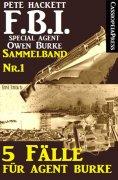 eBook: 5 Fälle für Agent Burke - Sammelband Nr. 1 (FBI Special Agent)