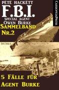 eBook: 5 Fälle für Agent Burke - Sammelband Nr. 2 (FBI Special Agent)