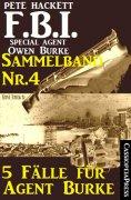 eBook: 5 Fälle für Agent Burke - Sammelband Nr. 4 (FBI Special Agent)