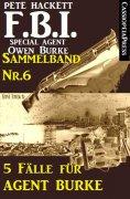 eBook: 5 Fälle für Agent Burke - Sammelband Nr. 6 (FBI Special Agent)