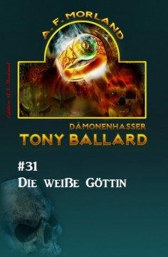 eBook: Tony Ballard # 31: Die weiße Göttin