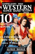 eBook: Western Super Band Oktober 2021 - 10 eisenharte Romane: Sammelband 10014