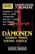 eBook: Dämonen kehren immer wieder zurück: Gruselroman Sammelband 7 Romane