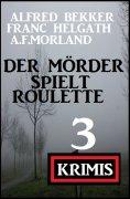 eBook: Der Mörder spielt Roulette: 3 Krimis