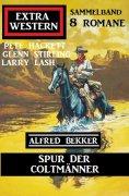 eBook: Spur der Coltmänner: Extra Western Sammelband 8 Romane