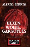 eBook: Hexen, Wölfe, Gargoyles: Fantasy Paket