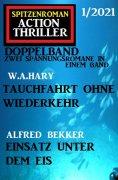 eBook: Spitzenroman Action Thriller Doppelband 1/2021 - Zwei Spannungsromane in einem Band