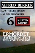eBook: Ermordet zwischen Sylt und Ostfriesland: 6 Küstenkrimis