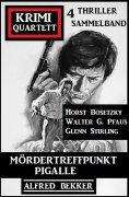 eBook: Mördertreffpunkt Pigalle: Krimi Quartett 4 Thriller