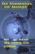 ebook: Der Vampir von London: Der Dämonenjäger von Aranaque 60