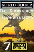 eBook: Das Kompendium der Dämonenjäger: 7 Gruselkrimis