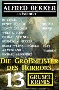 eBook: Die Großmeister des Horrors: Alfred Bekker präsentiert 13 Grusel-Krimis