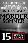 eBook: Und es war Mördersommer: 15 Action Krimis