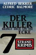 eBook: Der Killer bringt dich um die Ecke: 7 Strand Krimis