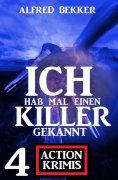 eBook: Ich hab mal einen Killer gekannt: 4 Action Krimis