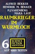 ebook: Raumkrieger im Wurmloch: 6 Science Fiction Abenteuer auf 1660 Seiten