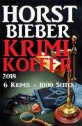 ebook: Horst Bieber Krimi Koffer 2018 - 6 Krimis - 1000 Seiten