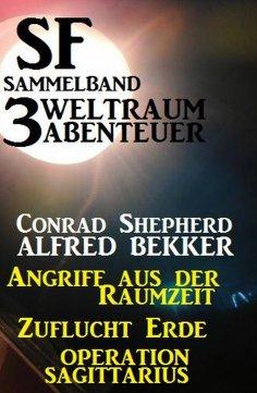 ebook: SF Sammelband 3 Weltraum-Abenteuer: Angriff aus der Raumzeit/Zuflucht Erde/Operation Sagittarius