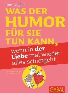 ebook: Was der Humor für Sie tun kann, wenn in der Liebe mal wieder alles schiefgeht