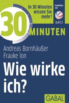 eBook: 30 Minuten Wie wirke ich?
