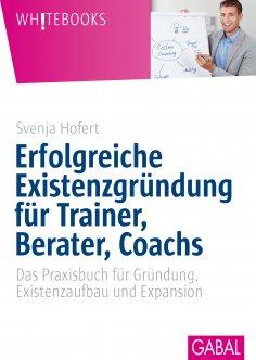 eBook: Erfolgreiche Existenzgründung für Trainer, Berater, Coachs