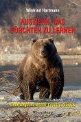 ebook: Ausziehn, das Fürchten zu lernen - Unterwegs im Grizzly Country Alaskas