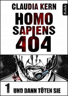 eBook: Homo Sapiens 404 Band 1: Und dann töten sie