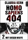 eBook: Homo Sapiens 404 Band 2: Mit dieser Waffe