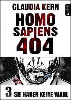 eBook: Homo Sapiens 404 Band 3: Sie haben keine Wahl