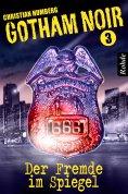 eBook: Gotham Noir Band 3: Der Fremde im Spiegel