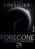 eBook: Foregone Band 6: Verzweifelte Missionen