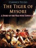 eBook: The Tiger of Mysore / A Story of the War with Tippoo Saib