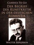 eBook: Der Begriff der Kunstkritik in der deutschen Romantik