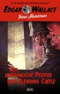 eBook: Edgar Wallace - Neue Abenteuer 01: Der unheimliche Pfeifer von Blending Castle