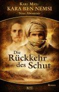 eBook: Kara Ben Nemsi - Neue Abenteuer 01: Die Rückkehr des Schut