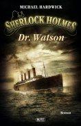 ebook: Sherlock Holmes - Neue Fälle 06: Dr. Watson