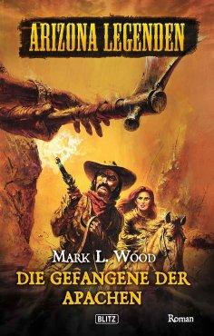 eBook: Arizona Legenden 03: Gefangene der Apachen