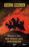 eBook: Arizona Legenden 04: Wie Wölfe aus den Bergen