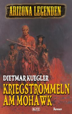 eBook: Arizona Legenden 12: Kriegstrommeln am Mohawk