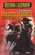 eBook: Arizona Legenden 17: Der letzte Rebell