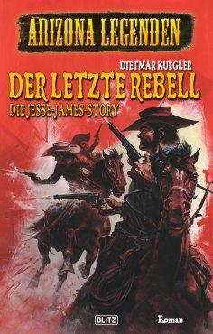 eBook: Arizona Legenden 17: Der letzte Rebell