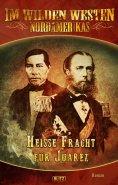 eBook: Im wilden Westen Nordamerikas 05: Heisse Fracht für Juarez
